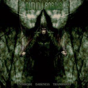 """Enthrone Darkness Triumphant"" by Dimmu Borgir."